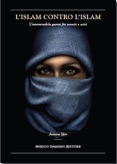 L'ISLAM CONTRO L'ISLAM di Antoine Sfeir (ENRICO DAMIANI EDITORE)