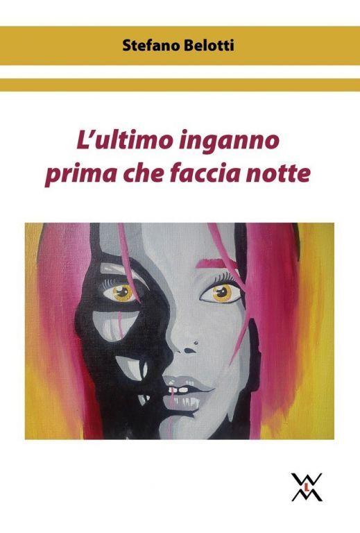 L'ultimo inganno prima che faccia notte:  esordio pulp per l'autore bergamasco Stefano Belotti