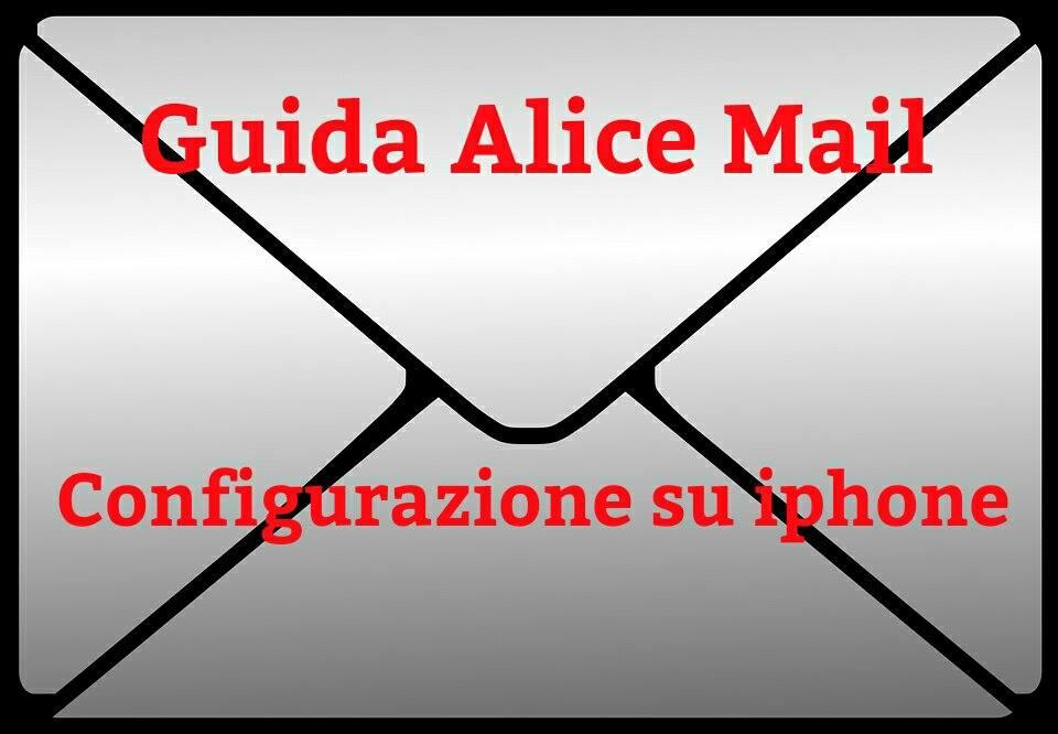Alice Mail Impostazione E Configurazione Su Iphone Quotidianpost