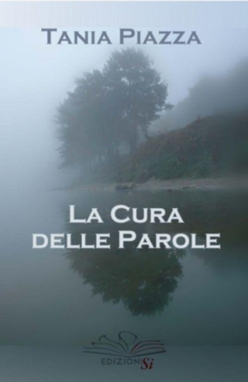 LA CURA DELLE PAROLE DI TANIA PIAZZA  (Edizioni Si)